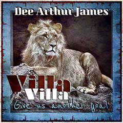 Dee Arthur James - Villa Villa Give us another Goal