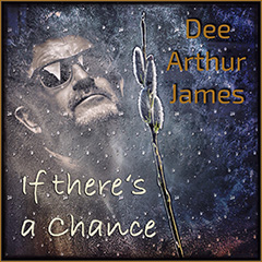 Dee Arthur James - If there's a chance